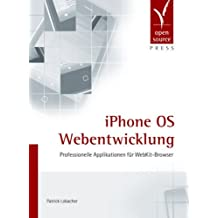 iPhone OS Webentwicklung. Professionelle Applikationen für WebKit-Browser by Patrick Lobacher (2009-06-26)