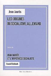 Les origines du socialisme allemand : Suivi de Jean Jaurès et l'hypothèse socialiste