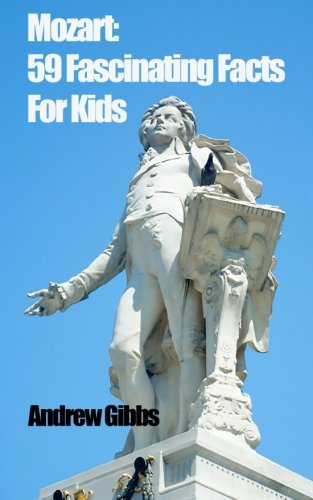 Mozart: 59 Fascinating Facts For Kids: Volume 2