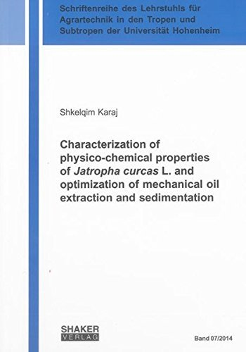 Characterization of Physico-chemical Properties of Jatropha Curcas I. and Optimization of Mechanical Oil Extraction and Sedimentation (Schriftenreihe ... und Suptropen der Universitat Hohenhein) by Shkelqim Karaj (2014-01-24)