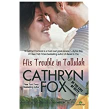 His Trouble in Tallulah by Cathryn Fox (2015-08-04)