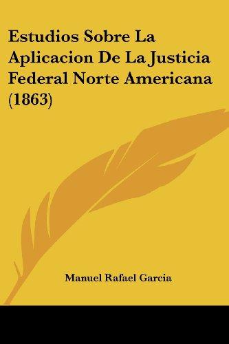 Estudios Sobre La Aplicacion de La Justicia Federal Norte Americana (1863)