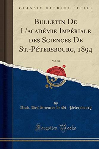 Bulletin De L'académie Impériale des Sciences De St.-Pétersbourg, 1894, Vol. 35 (Classic Reprint)