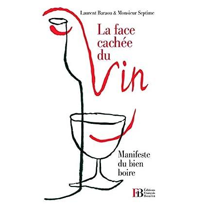 La Face cachée du vin : Manifeste du bien boire
