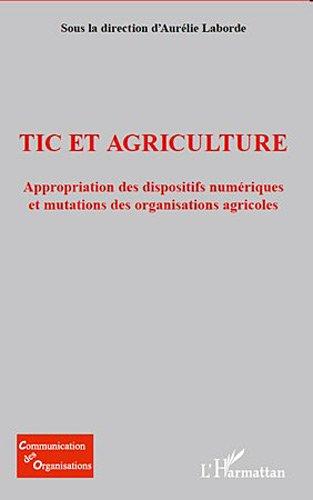 Tic et Agriculture Appropriation des Dispositifs Numériques et Mutations des Organisations Agricoles