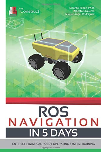 ROS NAVIGATION IN 5 DAYS: Entirely Practical Robot Operating System Training