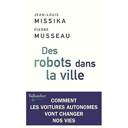 Des robots dans la ville: Comment les voitures autonomes vont changer nos vies (Essais)