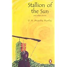 Stallion of the Sun: & Other S by U.R.Anantha Murthy (1998-12-03)