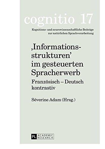 'Informationsstrukturen' im gesteuerten Spracherwerb: Französisch - Deutsch kontrastiv (Cognitio)