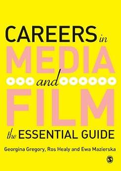 Careers in Media and Film: The Essential Guide par [Gregory, Georgina, Healy, Ros J, Mazierksa, Ewa]