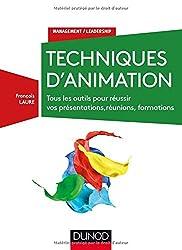 Techniques d'animation - 3e éd. - Tous les outils pour réussir vos présentations, réunions, formations