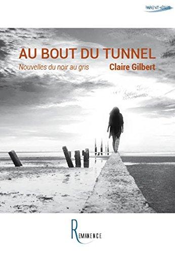 Au bout du tunnel: Nouvelles du noir au gris (Le Labo) par Claire Gilbert