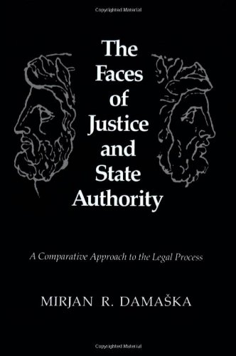 The Faces of Justice & State Authority - A Comparative Approach to the Legal Process