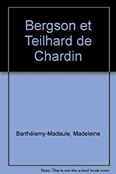BERGSON ET TEILHARD DE CHARDIN