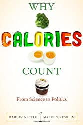 Why Calories Count (California Studies in Food and Culture)