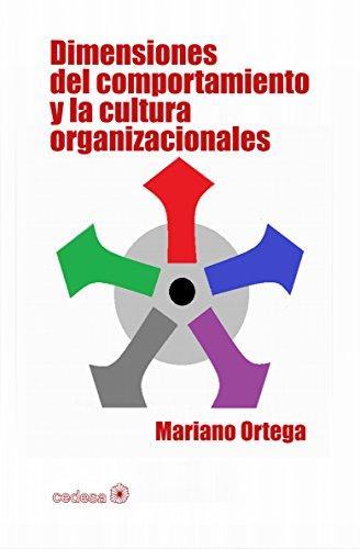 Dimensiones del comportamiento y la cultura organizacionales por Mariano Ortega