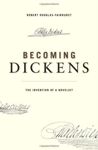 Becoming Dickens: The Invention of a Novelist by Robert Douglas-Fairhurst (2011-10-03)