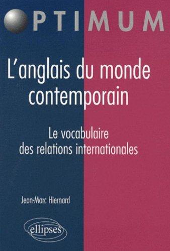 Anglais du Monde Contemporain le Vocabulaire des Relations Internationales par Jean-Marc Hiernard