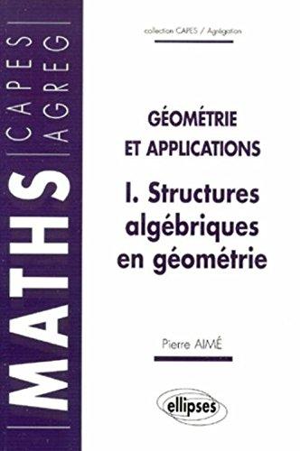 Structures algébriques en géométrie :...