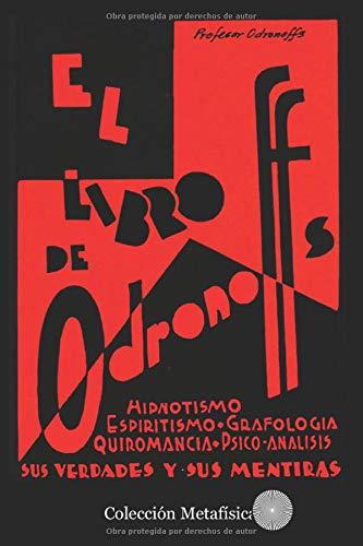 El Libro de Odronoffs: Hipnotismo, Espiritismo, Grafologia, Quiromancia. Sus verdades y sus mentiras
