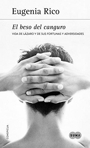 El beso del canguro: Vida de Lazaro y de sus fortunas y adversidades (Spanish Edition)