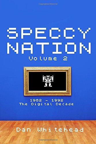 Speccy Nation Volume 2: 1982 - 1992: The Digital Decade por Mr Dan Whitehead