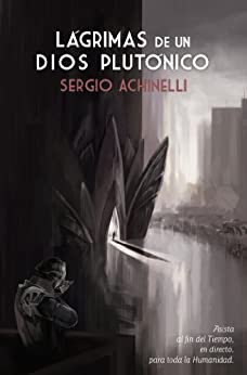 Lágrimas de un dios plutónico (Spanish Edition) di [Achinelli, Sergio]