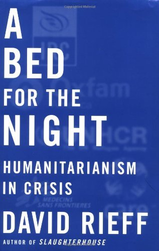 A Bed for the Night: Humanitarianism in Crisis by David Rieff (2002-10-01)