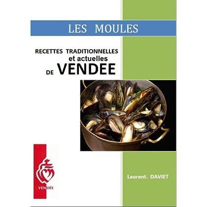 LES MOULES: Recettes Traditionnelles et actuelles de Vendée (Guide Pratique de la Cuisine Facile t. 2)