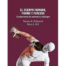 El cuerpo humano, forma y función: Fundamentos de anatomía y fisiología