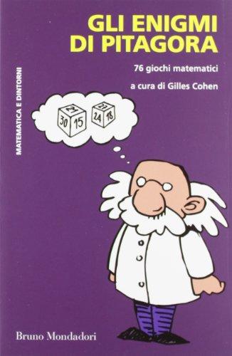 Gli enigmi di Pitagora. 76 giochi matematici (Matematica e dintorni)