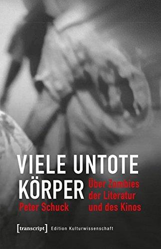 Viele untote Körper: Über Zombies der Literatur und des Kinos (Edition Kulturwissenschaft)