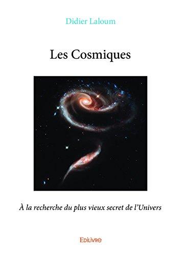 Les Cosmiques: À la recherche du plus vieux secret de l'Univers (Collection Classique)