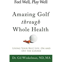 Feel Well, Play Well: Amazing Golf through Whole Health