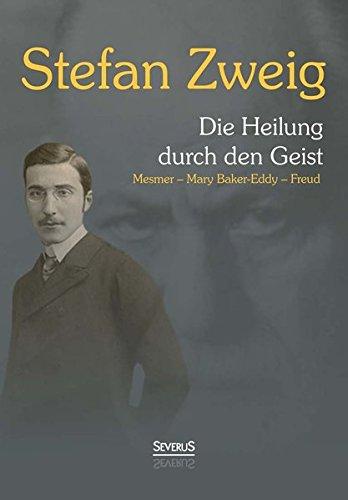 Die Heilung durch den Geist: Franz Anton Mesmer, Mary Baker-Eddy, Sigmund Freud