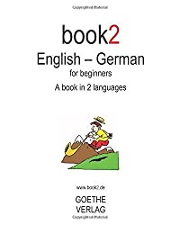 Book2 English - German For Beginners: A Book In 2 Languages by Johannes Schumann (2008-10-15)