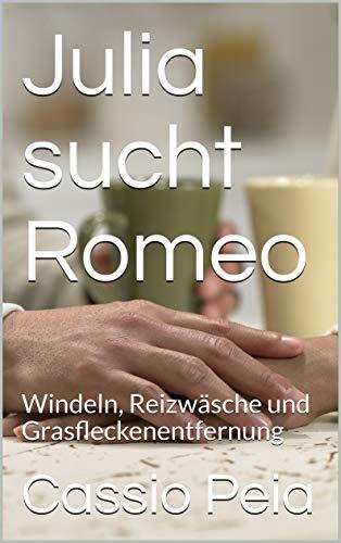 Julia sucht Romeo: Windeln, Reizwäsche und Grasfleckenentfernung