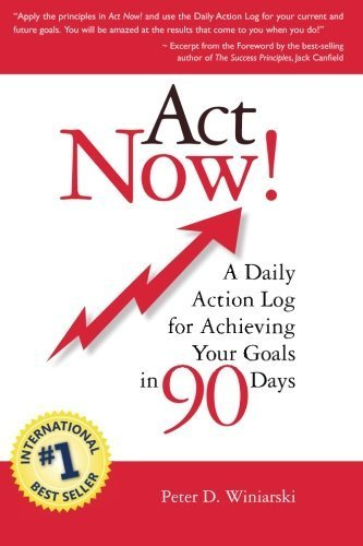 Act Now! A Daily Action Log for Achieving Your Goals in 90 Days by Winiarski, Peter D. (2012) Paperback