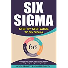Six Sigma: Step-by-Step Guide to Six Sigma (Six Sigma Tools, DMAIC, Value Stream Mapping, Launching a Project and Implementing Six Sigma) (English Edition)