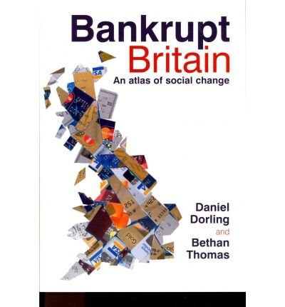 [(Bankrupt Britain: An Atlas of Social Change)] [Author: Daniel Dorling] published on (May, 2011)