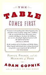 The Table Comes First by Adam Gopnik (2011-09-01)