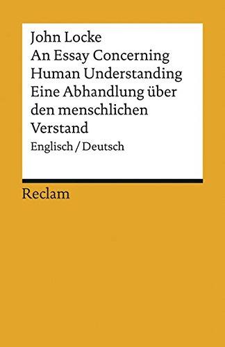 An essay concerning human understanding / Eine Abhandlung über den menschlichen Verstand:...