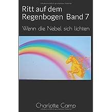 Ritt auf dem Regenbogen Band 7: Wenn die Nebel sich lichten (Tor zur Ewigkeit, Band 1)