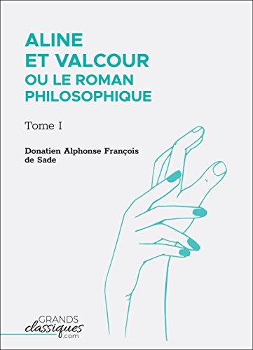 Aline et Valcour ou Le Roman philosophique: Tome I par Donatien Alphonse François de Sade