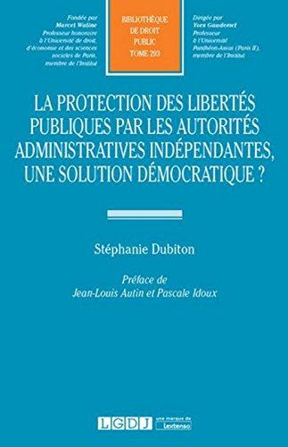 La Protection des libertés publiques par la autorités administratives indépendantes, une solution dé