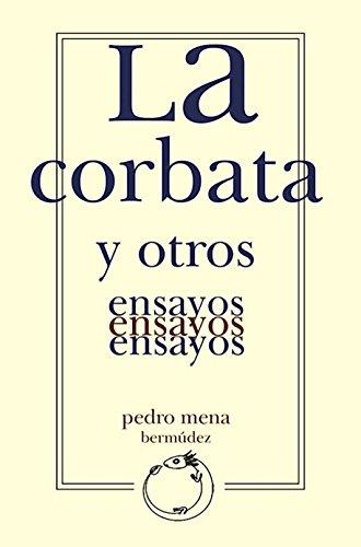 La corbata y otros ensayos (El sueño del ajolote) eBook: Pedro ...