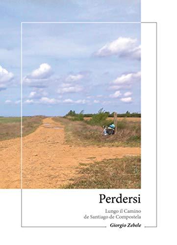 Perdersi: Lungo il Camino de Santiago de Compostela (Percorsi Vol. 1) (Italian Edition)
