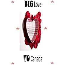 BIG Love TO Canada: Few lines on beautiful Canada , Ideal small gift for Canadian National Day. (English Edition)