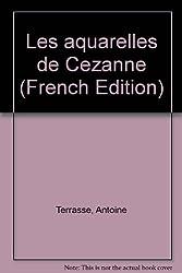 Les aquarelles de Cezanne (French Edition)