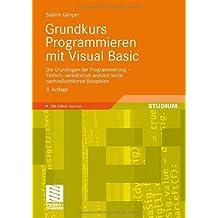 Grundkurs Programmieren mit Visual Basic: Die Grundlagen der Programmierung - Einfach, verständlich und mit leicht nachvollziehbaren Beispielen